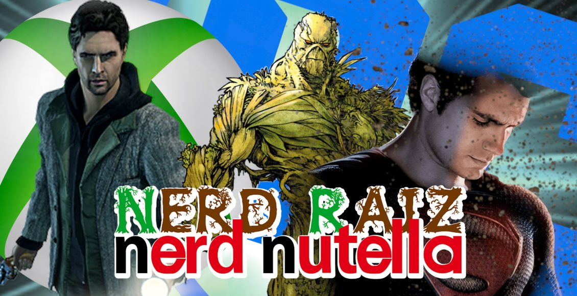 Nerd Raiz Nerd Nutella | Superman, Monstro do Pântano e Alan Wake | Ep. 21