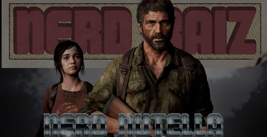 Nerd Raiz Nerd Nutella | The Last Of Us: Elenco Divulgado | Ep. 421